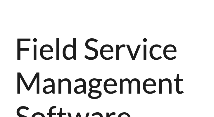 "Field Service Software Review (plus a ""free"" option)"